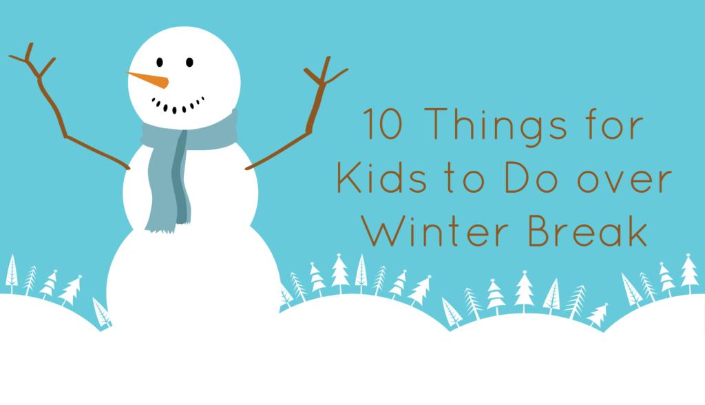 10 Things For Kids To Do Over Winter Break Sacramento Sidetracks